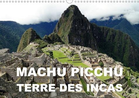 Machu Picchu - Terre des Incas (Calendrier mural 2020 DIN A3 horizontal). Une attraction archéologique des Andes péruviennes (Calendrier mensuel, 14 Pages )