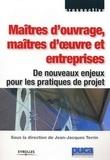 Jean-Jacques Terrin et  Collectif - Maîtres d'ouvrage, maîtres d'oeuvre et entreprises - De nouveaux enjeux pour les pratiques de projet.