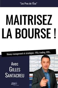 Gilles Santacreu - Maîtrisez la bourse ! - Money management et stratégies : PEA, trading, CFD....
