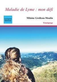 Milaine Grolleau-moulin - Maladie de Lyme : mon défi.