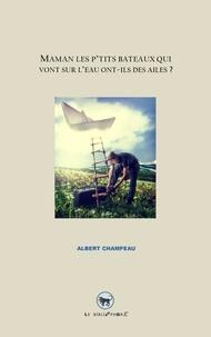 Albert Champeau - Maman les p'tits bateaux qui vont sur l'eau ont-ils des ailes ?.