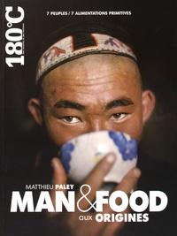 Matthieu Paley - Man & Food, aux origines.