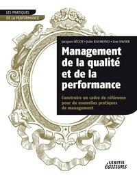 Jacques Ségot et Julie Raymond - Management de la qualité et de la performance - Construire un cadre de référence pour de nouvelles pratiques de management.