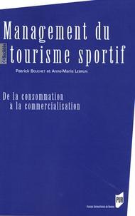 Patrick Bouchet et Anne-Marie Lebrun - Management du tourisme sportif - De la consommation à la commercialisation.