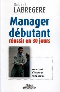 Roland Labrégère - Manager débutant - Réussir en 80 jours.