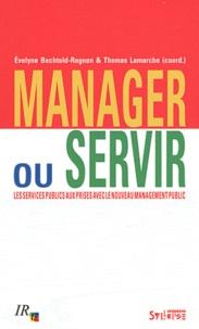 Evelyne Bechtold-Rognon et Thomas Lamarche - Manager ou servir ? - Les services publics aux prises avec le Nouveau management public.