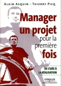 Alain Asquin et Thierry Picq - Manager un projet pour la première fois - De l'idée à la réalisation.