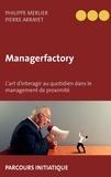 Philippe Merlier et Pierre Arrayet - Managerfactory - L'art d'interagir au quotidien dans le management de proximité.