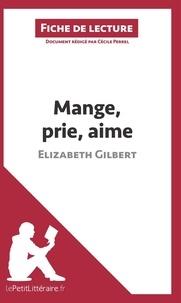 lePetitLittéraire.fr et Cécile Perrel - Mange, prie, aime d'Elizabeth Gilbert (Fiche de lecture) - Résumé complet et analyse détaillée de l'oeuvre.