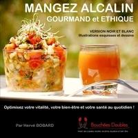 Hervé Bobard - Mangez alcalin gourmand et éthique - Optimisez votre vitalité, votre bien-être et votre santé au quotidien !.