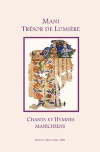 Mani - Mani: trésor de lumière - chants et hymnes manichéens - Une anthologie de textes manichéens, avec une introduction sur la vie et sur l'héritage des enseignements de Mani.