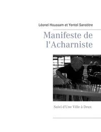 Léonel Houssam et Yentel Santitre - Manifeste de l'acharniste - Suivi d'une Ville à Deux.