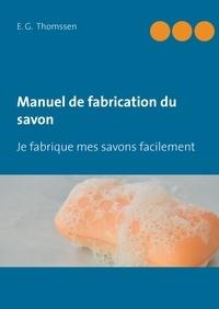 E-G Thomssen - Manuel de fabrication du savon - Je fabrique mes savons facilement.