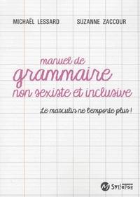 MIichael Lessart et Suzanne Zaccour - Manuel de grammaire non sexiste et inclusive - Le masculin ne l'emporte plus !.