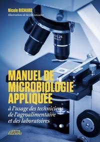 Nicole Richard - Manuel de microbiologie appliquée à l'usage des techniciens de l'agroalimentaire et des laboratoires.