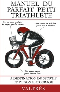 Valtrés - Manuel du parfait petit triathlète - A destination du sportif et de son entourage.