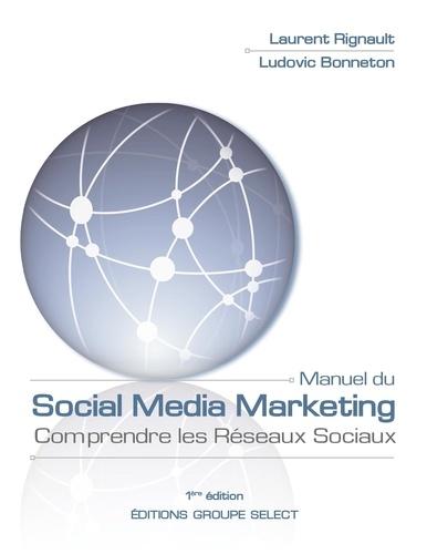 Laurent Rignault et Ludovic Bonneton - Manuel du social media marketing - Comprendre les Réseaux Sociaux.