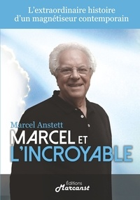 Marcel Anstett - Marcel et l'Incroyable.