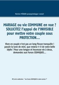 Martine Ménard - Mariage ou vie commune en vue ? Sollicitez l'appui de l'invisible pour mettre votre couple sous protection... - Vivre en couple n'est pas un long fleuve tranquille !.