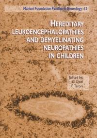 G Uziel et F Taroni - Mariani Foundation Paediatric Neurology Tome 12 : Hereditary leukoencephalopathies and demyelinating neuropathies in children.
