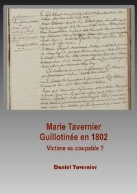 Daniel Tavernier - Marie Tavernier guillotinée en 1802 - Victime ou coupable ?.