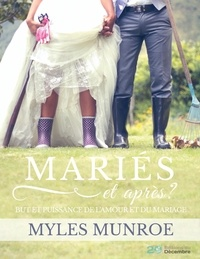Myles Munroe - Mariés et après ? - But et puissance de l'amour et du mariage.