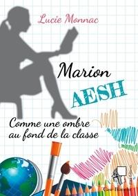 Lucie Monnac - Marion, AESH - Comme une ombre au fond de la classe.