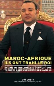 Guy Gweth - Maroc-afrique - Ils ont trahi le Roi..