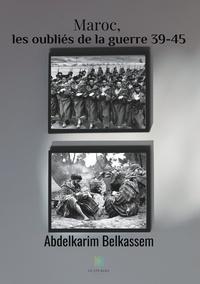 Abdelkarim Belkassem - Maroc, les oubliés de la guerre39-45.