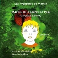 Sandrine Lefebvre et Claude Valasek - Les aventures de Martin  : Martin et le secret de Papi.