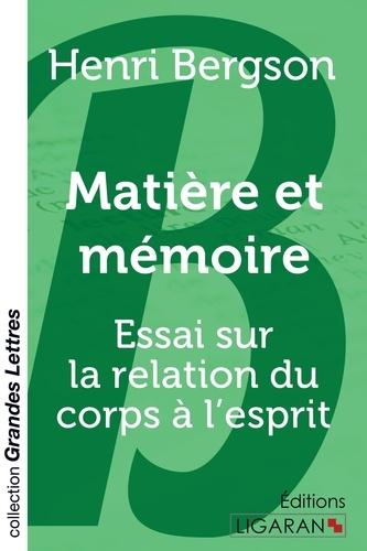 Matière et mémoire. Essai sur la relation du corps à l'esprit Edition en gros caractères