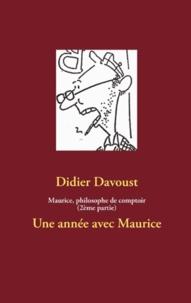 Didier Davoust - Maurice, philosophe de comptoir - Volume 2 : Une année avec Maurice.