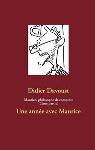 Didier Davoust - Maurice, philosophe de comptoir - Une année avec Maurice.