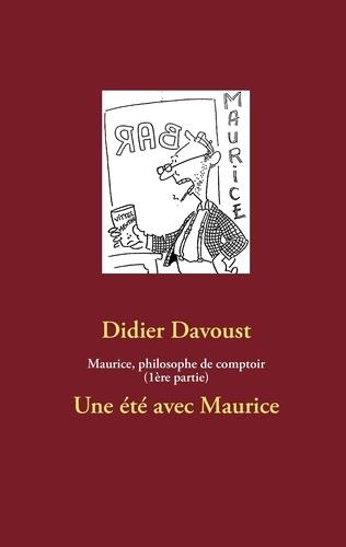 Didier Davoust - Maurice, philosophe de comptoir - Un été avec Maurice.