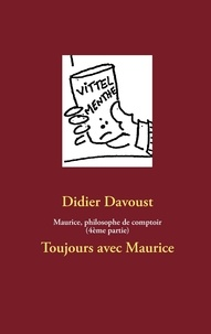 Didier Davoust - Maurice, philosophe de comptoir - 4e partie : Toujours avec Maurice.