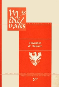Mireille Séguy et Christopher Lucken - Médiévales N° 38, printemps 200 : L'invention de l'histoire.