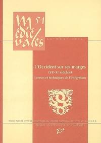 Geneviève Bührer-Thierry - Médiévales N° 51, Automne 2006 : L'Occident sur ses marges (VIe-Xe siècles) - Formes et techniques de l'intégration.