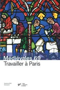 Christine Jéhanno et Boris Bove - Médiévales N° 69, Automne 2015 : Travailler à Paris (XIIIe-XVIe siècle).