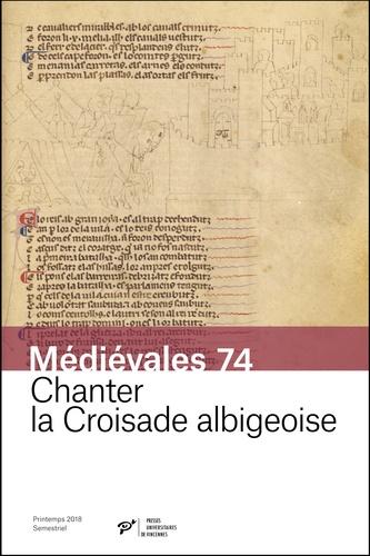 Katy Bernard et Christopher Lucken - Médiévales N° 74, printemps 201 : Chanter la croisade albigeoise.