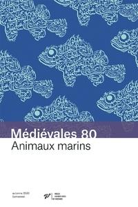 Thierry Buquet et Alban Gautier - Médiévales N° 80, printemps 202 : Animaux marins - Savoirs arabes et transmission dans le monde latin.