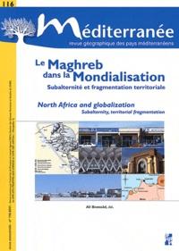 Ali Bensaâd - Méditerranée N° 116/2011 : Le Maghreb dans la mondialisation - Subaltérité et fragmentation territoriale.