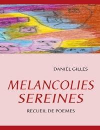 Daniel Gilles - Mélancolies sereines - Recueil de poèmes.