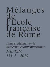 Ecole Française de Rome - Mélanges de l'Ecole française de Rome N° 131-2/2019 : Italie et Méditerranée modernes et contemporaines.