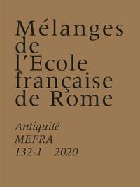 Stéphane Bourdin et Vincent Jolivet - Mélanges de l'Ecole française de Rome N° 132-1/2020 : Antiquité.