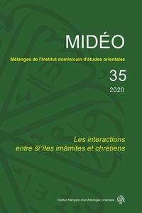 Emmanuel Pisani et Dennis Halft - Mélanges de l'Institut dominicain d'études orientales N° 35, 2020 : Les interactions entre si'ites imamites et chrétiens.