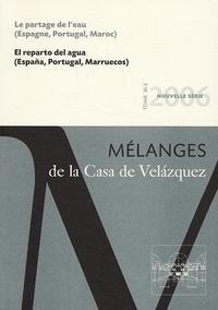 Patrice Cressier et Fabienne Wateau - Mélanges de la Casa de Velazquez Tome 36 N° 2/2006 : Le partage de l'eau (Espagne, Portugal, Maroc).