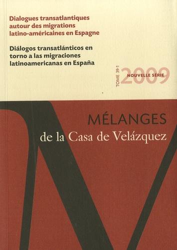 Geneviève Cortes et Naïk Miret - Mélanges de la Casa de Velazquez Tome 39 N° 1/2009 : Dialogues transatlantiques autour des migrations latino-américaines en Espagne.