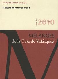 Fabienne Wateau et Pierre Rouillard - Mélanges de la Casa de Velazquez Tome 40 N° 1/2010 : L'objet de main en main.