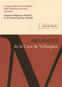 Juan Carlos Estenssoro Fuchs et César Itier - Mélanges de la Casa de Velazquez Tome 45 N° 1, Avril  : Langues indiennes et empire dans l'Amérique du Sud coloniale.