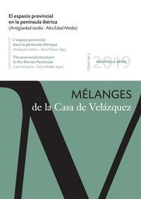 Laurent Brassous et Sabine Panzram - Mélanges de la Casa de Velazquez Tome 49 N° 2, novemb : El espacio provincial en la peninsula ibérica - (Antigüedad tardia - Alta Edad Media).